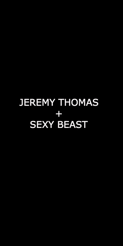 Jeremy Thomas Career Overview + Sexy Beast